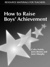 How to Raise Boys' Achievement ebook by Colin Noble,Jerry Brown,Jane Murphy