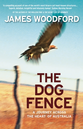 The Dog Fence - A Journey Across the Heart of Australia ebook by James Woodford