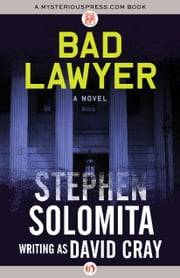 Bad Lawyer - A Novel ebook by Stephen Solomita