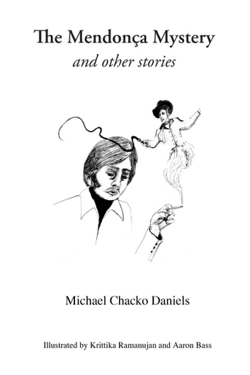 The Mendonça Mystery and Other Stories eBook by Michael Daniels,Krittika  Ramanujan,Aaron Bass