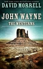 John Wayne: The Westerns, an essay (The David Morrell Cultural-Icon Series) eBook by David Morrell