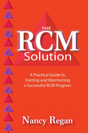 The RCM Solution - A Practical Guide to Starting and Maintaining a Successful RCM Program ebook by Nancy Regan