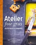 Atelier foie gras ebook by Philippe Mérel