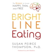 Bright Line Eating - The Science of Living Happy, Thin & Free audiobook by Susan Peirce Thompson, PhD