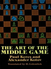 The Art of the Middle Game ebook by Paul Keres,Alexander Kotov
