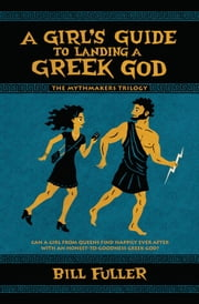 A Girl's Guide to Landing a Greek God ebook by Bill Fuller