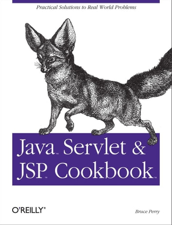 Java Servlet & JSP Cookbook - Practical Solutions to Real World Problems ebook by Bruce W. Perry