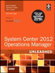 System Center 2012 Operations Manager Unleashed ebook by Kerrie Meyler,Cameron Fuller,John Joyner
