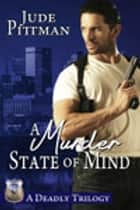 A Murder State of Mind Boxed Set ebook by Jude Pittman