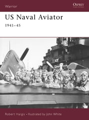 US Naval Aviator - 1941?45 ebook by Robert Hargis,John White