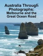 Australia Through Photographs: Melbourne and the Great Ocean Road ebook by Anne Reynolds
