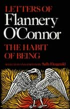 The Habit of Being - Letters of Flannery O'Connor eBook by Flannery O'Connor, Sally Fitzgerald