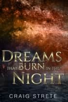 Dreams That Burn in the Night ebook by Craig Strete
