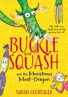 Buckle and Squash and the Monstrous Moat-Dragon ebook by Sarah Courtauld,Sarah Courtauld