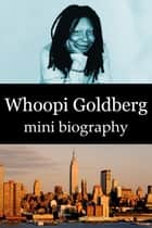 Whoopi Goldberg Mini Biography ebook by eBios