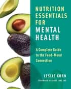 Nutrition Essentials for Mental Health: A Complete Guide to the Food-Mood Connection ebook by Leslie Korn, PhD,James Lake, MD