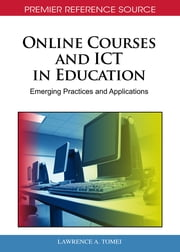 Online Courses and ICT in Education - Emerging Practices and Applications ebook by Lawrence A. Tomei