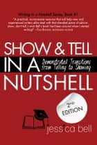 Show & Tell in a Nutshell: Demonstrated Transitions from Telling to Showing eBook por Jessica Bell