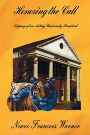 Honoring the Call - Odyssey of an Acting University President ebook by Neari Francois Warner