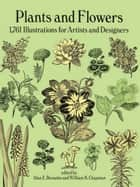 Plants and Flowers - 1761 Illustrations for Artists and Designers ebook by Alan E. Bessette, William K. Chapman