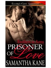Prisoner of Love (Brothers in Arms, Book Eight) ebook by Samantha Kane