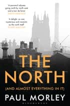 The North - (And Almost Everything In It) ebook by Mr Paul Morley