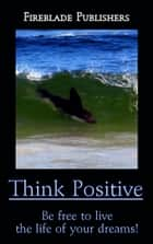 Think Positive ebook by Fireblade Publishers