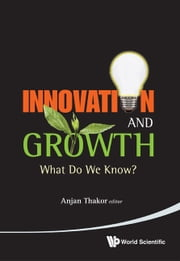 Innovation and Growth - What Do We Know? ebook by Anjan Thakor