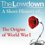 The Lowdown: A Short History of the Origins of World War I ebook by John Lee