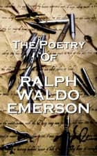The Poetry Of Ralph Waldo Emerson ebook by Ralph Waldo Emerson