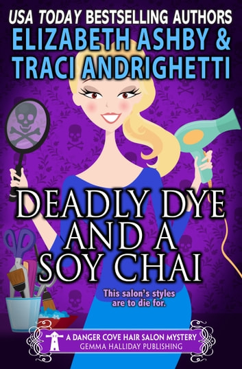 Deadly Dye and a Soy Chai (a Danger Cove Hair Salon Mystery) 電子書籍 by Traci Andrighetti,Elizabeth Ashby