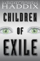 Children of Exile ebook by Margaret Peterson Haddix