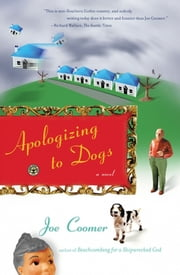 Apologizing to Dogs - A Novel ebook by Joe Coomer
