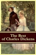 The Best of Charles Dickens: A Tale of Two Cities + Great Expectations + David Copperfield + Oliver Twist + A Christmas Carol (Illustrated) ebook by