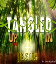 Tangled Up in Jesus ebook by Sonia Blackwell