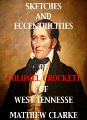 Sketches and Eccentricities of Colonel David Crockett of West Tennessee ebook by Matthew Clarke