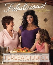 Fabulicious! - Teresa's Italian Family Cookbook ebook by Teresa Giudice,Heather Maclean