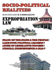 SOCIO-POLITICAL REALITIES HILTON HOTEL FIASCO & AD HOMINEM LEGISLATION EXPROPRIATION LAW - Fraud on The State & The People ! Lame duck Political Leaders ? Abuse of Legislative Process ! Judicial Independence & Bias ? ebook by Nihal Sri Ameresekere