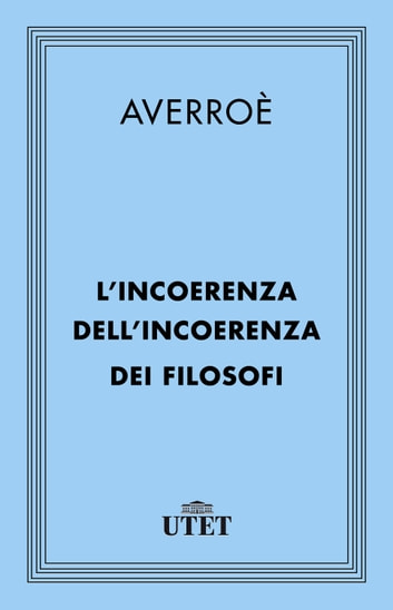 L'incoerenza dell'incoerenza dei filosofi ebook by Averroè