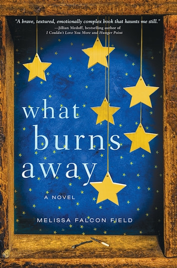 What Burns Away ebook by Melissa Falcon Field