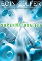 Supernaturalist, The ebook by Eoin Colfer