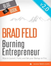 Brad Feld's Burning Entrepreneur - How to Launch, Fund, and Set Your Start-Up On Fire ebook by Brad  Feld