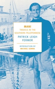 Mani - Travels in the Southern Peloponnesse ebook by Michael Gorra, Patrick Leigh Fermor