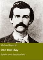 Doc Holliday - Spieler und Revolverheld ebook by