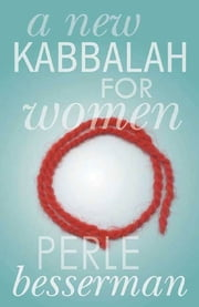 A New Kabbalah for Women ebook by Perle Besserman