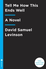 Tell Me How This Ends Well - A Novel ebook by David Samuel Levinson