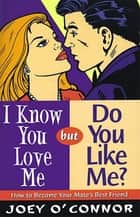 I Know You Love Me but Do You Like Me? ebook by Joey O'Connor