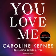 You Love Me - the highly anticipated new thriller in the You series audiobook by Caroline Kepnes