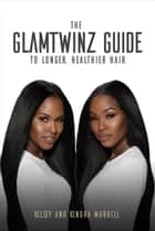 The GlamTwinz Guide to Longer, Healthier Hair ebook by Kelsey Murrell, Kendra Murrell, Mahisha Dellinger