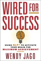 Wired for Success ebook by Wendy Jago